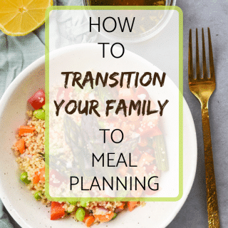 How to transition your family to meal planing