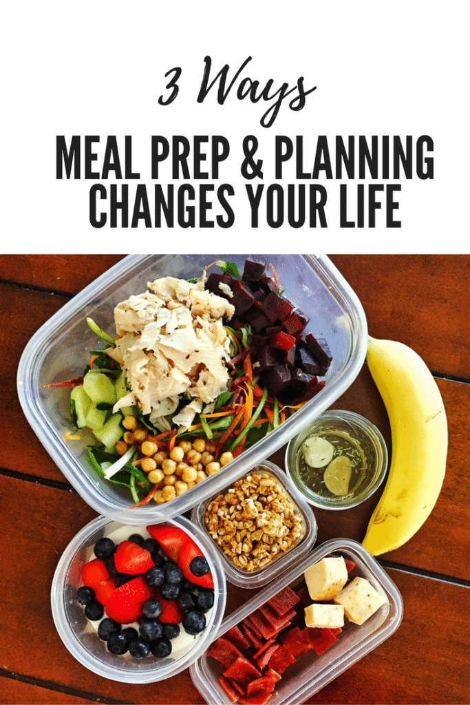 3 Ways Meal Prep Changes Your Life