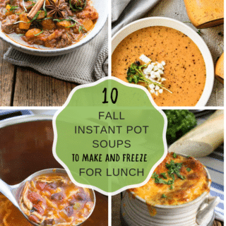 10 Fall Instant Pot Soups to Make & Freeze for Lunch