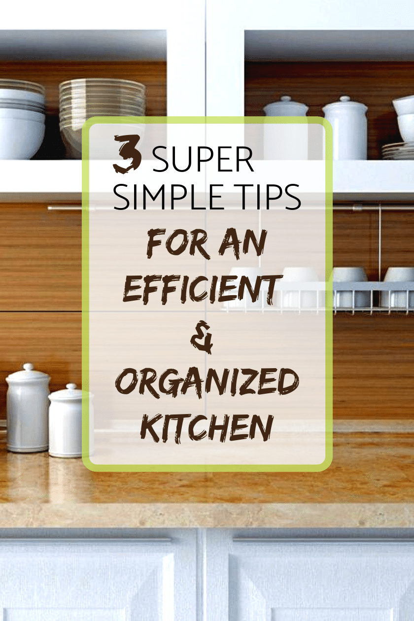 3 Super Simple Tips for an efficient & organized kitchen