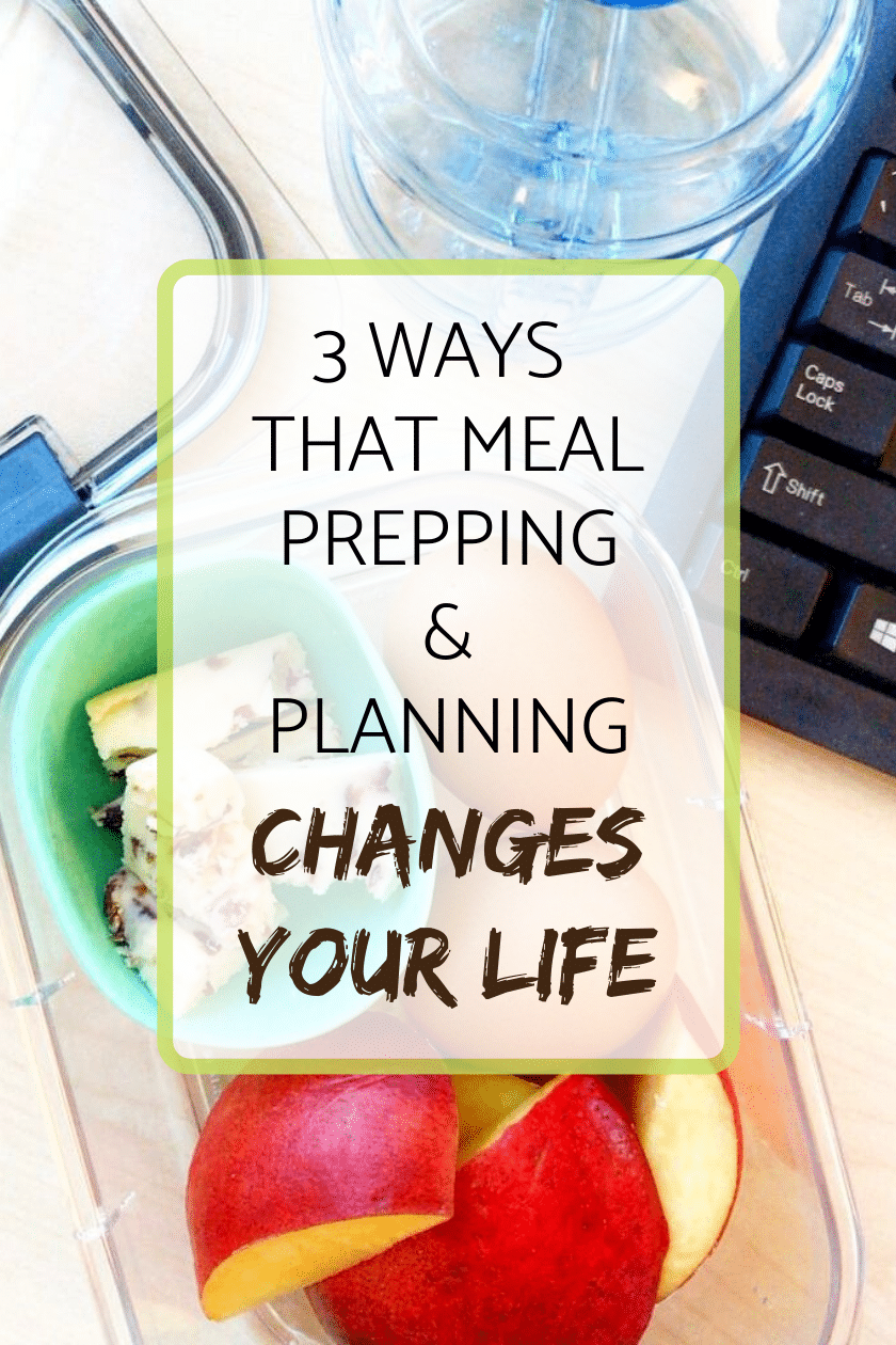 3 ways that meal prepping & planning changes your life