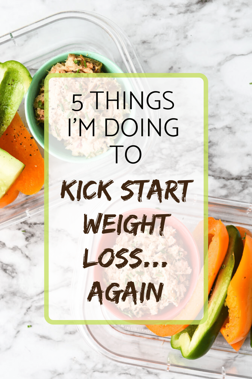 5 Things I'm doing to kick start weight loss...again