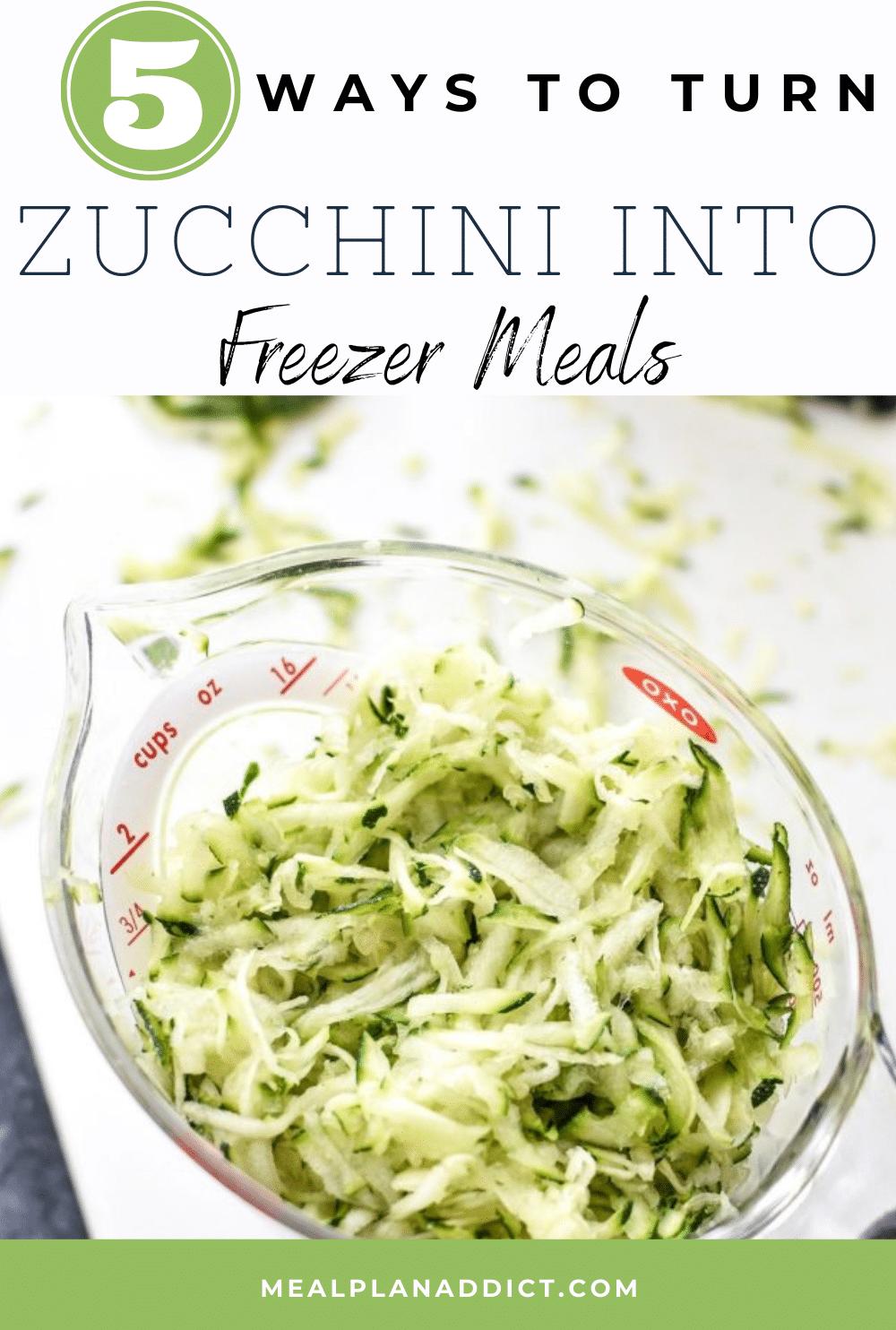 5 Ways to Turn Zucchini into Freezer Meals | Meal Plan Addict