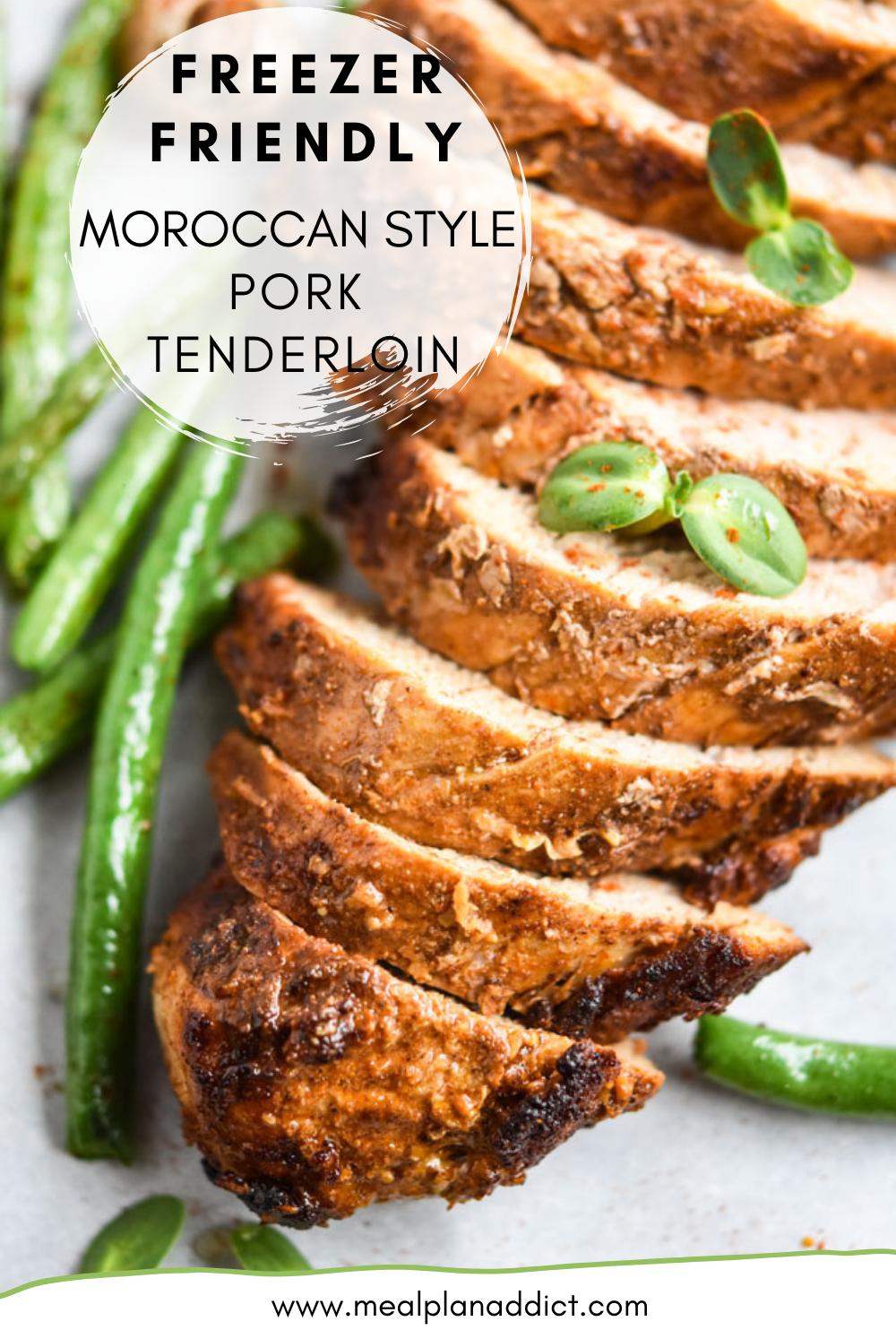 Freezer Friendly Moroccan Style Pork Tenderloin